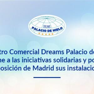El Centro Comercial Dreams Palacio de Hielo se une a las iniciativas solidarias y pone a disposición de Madrid sus instalaciones